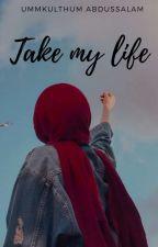 Take My Life by Kulthumm_a