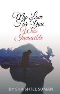 My Love For You Was Invincible[ Published ON Amazon KDP ] cover