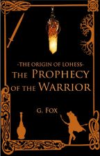 The Origin of Lohess: The Prophecy of the Warrior by GFPFox