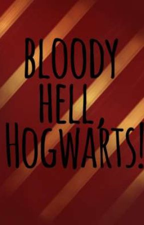 Bloody Hell, Hogwarts! {a Harry Potter fanfiction} by LapizStars