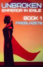 Unbroken: Emperor in Exile by Fireblaze72