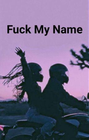 Fuck My Name by eandadawgondamike