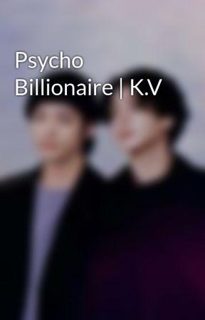 Psycho Billionaire   K.V  by taesthick