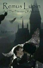 Remus Lupin e o Prisioneiro de Azkaban (Portuguese Version) #wolfstar by wolfistarblack