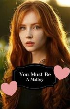 You Must Be A Malfoy //Draco X Reader by MangoWaffles_582