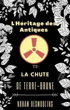 L'Héritage des Antiques, T2 : La chute de Terre-Brune by NohamDesmoulins