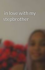 in love with my stepbrother by crazyTrace