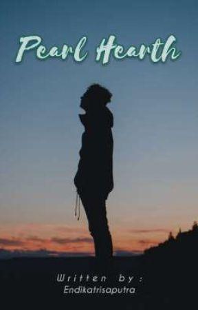 Pearlh Hearth [ Sudah Terbit Di Cahaya Pelangi Media] by Endikatri23