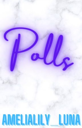 Polls! by Amelia_Lily_Luna
