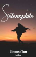 SELENOPHILE (MOON SERIES #1) Completed✔ by Jhemss_Tan