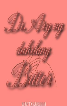 Diary ng Dakilang Bitter (On Going) by BiatchUghhh