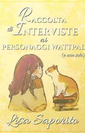 RACCOLTA DI INTERVISTE AI PERSONAGGI WATTPAD by lisasaporito96