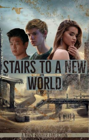 Stairs To A New World ~ Maze Runner FF by creative4everything