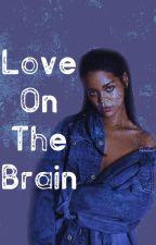 Love on The Brain by JReezyyyy