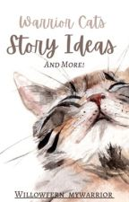 Warrior Cats Story Ideas by Willowfern_mywarrior