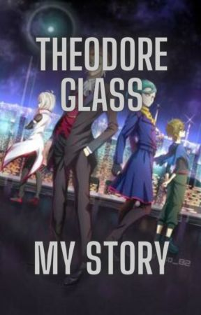 Theodore Glass: My Story by --MaskGod--