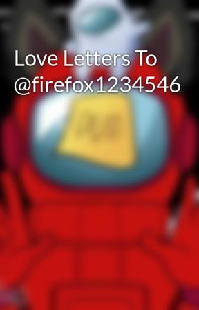 Love Letters To  @firefox1234546 by springtrap360