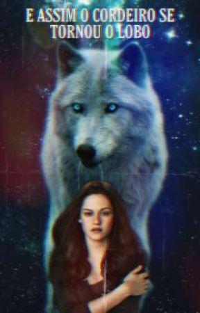 E assim o cordeiro se tornou o lobo! - Bella Swan by AthenaLykaios2002