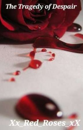 Tʜᴇ Tʀᴀɢᴇᴅʏ ᴏғ Dᴇsᴘᴀɪʀ (ON HOLD UNTIL FURTHER NOTICE) by Xx_Red_Roses_xX