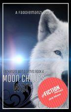 Moon Child's War (The Enchanted World Book 4)[Wattys2015] by faddiemanzi