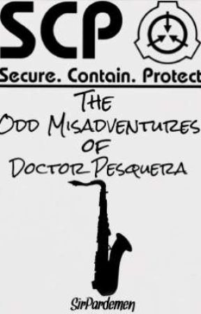 The Odd Misadventures of Doctor Pesquera by SirPardemen