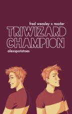 Triwizard Champion   Fred Weasley x Fem!Reader✔️  by alexspotatoes