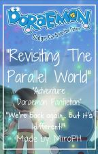 [On Hold] Revisiting The Parallel World [Doraemon Fanfiction] by MiroPH
