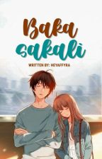 Baka Sakali // Completed by akiraawrites