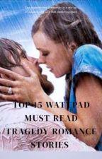 TOP 15 WATTPAD MUST READ TRAGIC-ROMANCE STORIES  by apromiseofdarkness