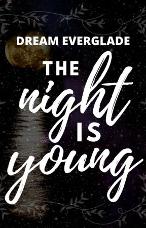 The Night Is Young - A Short Story Collection by Dream-It-Possible