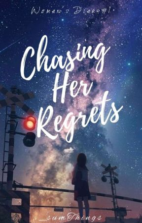 Chasing her Regrets [Woman's Diary Series #1] by _sumThings