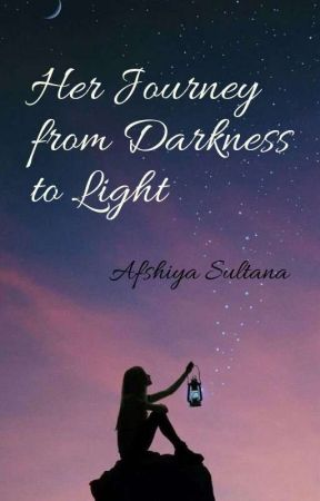 Her Journey from darkness to light by afshiya12