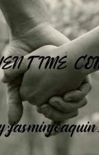 WHEN TIME COME'S by JasminJoaquin2