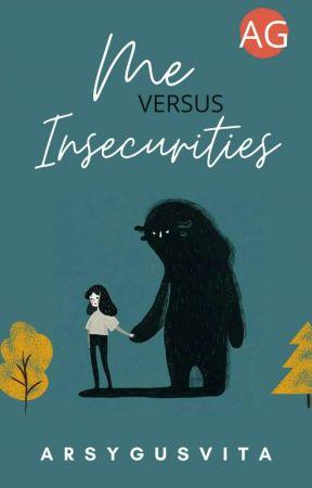 Me Vs Inscurities [SELESAI] by Arsy_Gusvita