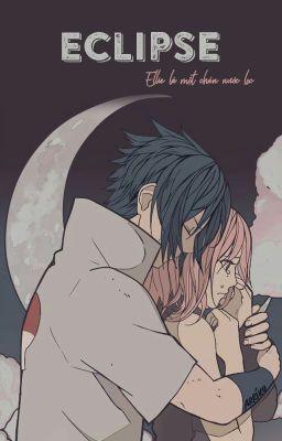 Đọc truyện [SasuSaku - QT] Eclipse - Ellie là một chén nước lọc