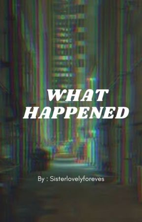 What Happened!?!?! by AnnabellaAndCairee