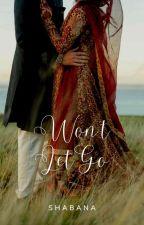 Won't Let Go by ShabanaTheStar
