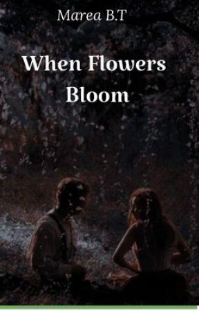 When flowers bloom by mareawrites_