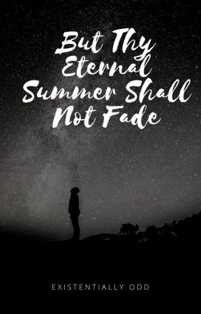 But Thy Eternal Summer Shall Not Fade by Existentially_Odd