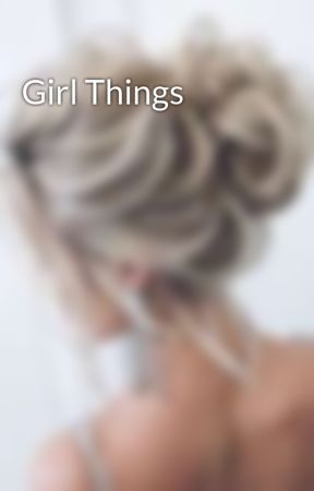 Girl Things by LovelyLxur