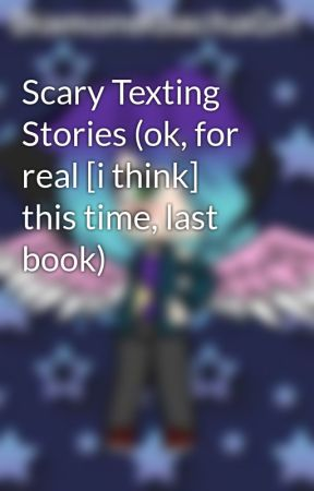 Scary Texting Stories (ok, for real [i think] this time, last book) by Aphmau4evah