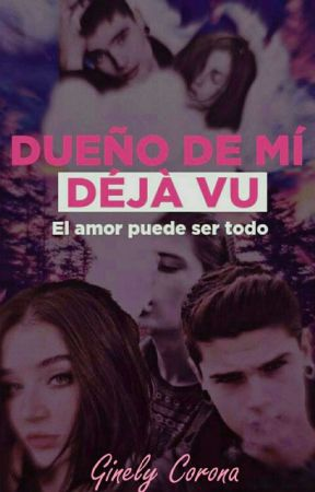 Dueño de Mi Déjà Vu  by Ginely_Corona