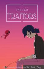 The Two Traitors (Miraculous Ladybug) by crazyreadingbookworm