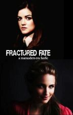 Fractured Fate {A Marauders Era Fanfiction} CURRENTLY UNDER REVISION by thefandomproject