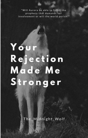 His Rejection Made Me Stronger by The_Midnight_Wolf