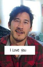 I love you.. (Markiplier X Reader Fan Fiction) by iimochicowii