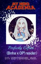 [ON HOLD] Perfectly Gifted (BNHA x OP! Reader) by September_Gail