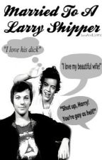 Married To A Larry Shipper || Larry Stylinson (Complete) ✔️ by LouAndI_Larry