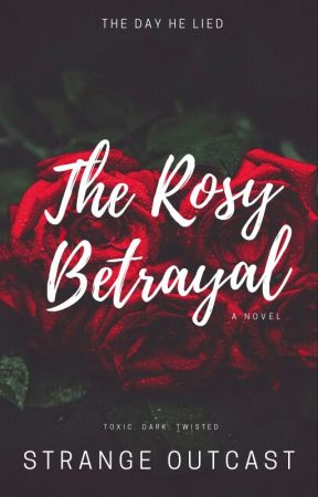 The Rosy Betrayal by Strangeoutcast