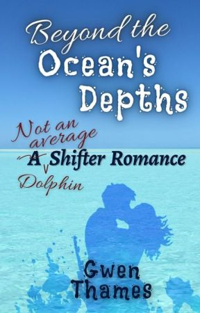 Beyond the Ocean's Depths (Not an Average Shifter Romance) by GwenThames